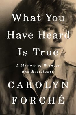 Cover image for What you have heard is true : a memoir of witness and resistance