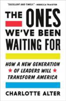 Cover image for The ones we've been waiting for : how a new generation of leaders will transform America
