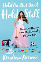 Cover image for Hold on, but don't hold still : hope and humor from my seriously flawed life