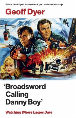 Cover image for Broadsword Calling Danny Boy : Watching Where Eagles Dare