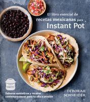 Cover image for El libro esencial de recetas Mexicanas para Instant Pot : sabores auténticos y recetas contemporáneas para tu olla a presión