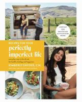 Cover image for Recipes for your perfectly imperfect life : everyday ways to live and eat for health, healing, and happiness
