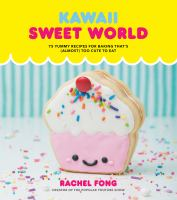 Cover image for Kawaii sweet world : 75 yummy recipes for baking that's (almost) too cute to eat