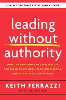 Cover image for Leading without authority : how the new power of co-elevation can break down silos, transform teams, and reinvent collaboration