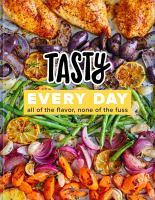 Cover image for Tasty every day : all of the flavor, none of the fuss.