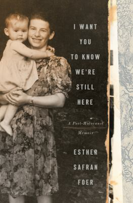 Cover image for I want you to know we're still here : a post-Holocaust memoir