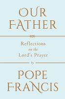 Cover image for Our Father : reflections on the Lord's Prayer : a conversation with Marco Pozza