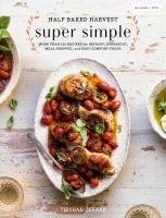 Cover image for Half baked harvest super simple : more than 125 recipes for instant, overnight, meal-prepped, and easy comfort foods