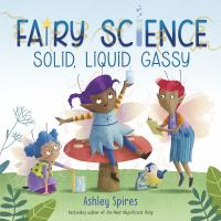 Cover image for Fairy science : solid, liquid, gassy