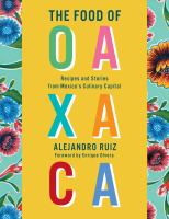 Cover image for The food of Oaxaca : recipes and stories from Mexico's culinary capital