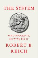 Cover image for The system : who rigged it, how we fix it