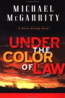 Cover image for Under the color of law : a Kevin Kearney novel