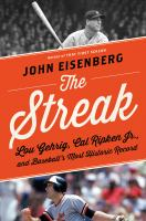 Cover image for The streak : Lou Gehrig, Cal Ripken Jr., and baseball's most historic record