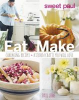 Cover image for Sweet Paul eat & make : charming recipes + kitchen crafts you will love