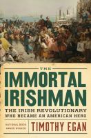 Cover image for The Immortal Irishman : the Irish revolutionary who became an American hero