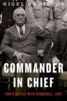 Cover image for Commander in chief : FDR's battle with Churchill, 1943