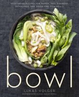 Cover image for Bowl : vegetarian recipes for ramen, pho, bibimbap, dumplings, and other one-dish meals