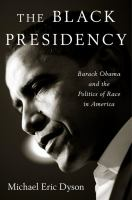 Cover image for The Black presidency : Barack Obama and the politics of race in America
