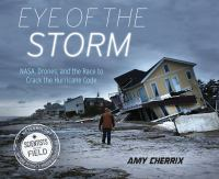Cover image for Eye of the storm : NASA, drones, and the race to crack the hurricane code