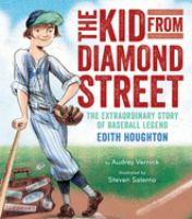 Cover image for The kid from Diamond Street : the extraordinary story of baseball legend Edith Houghton