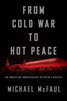 Cover image for From Cold War to hot peace : an American ambassador in Putin's Russia