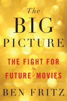 Cover image for The big picture : the fight for the future of movies