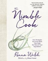 Cover image for The nimble cook : new strategies for great meals that make the most of your ingredients
