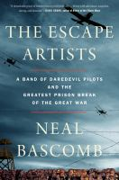 Cover image for The escape artists : a band of daredevil pilots and the greatest prison break of the Great War