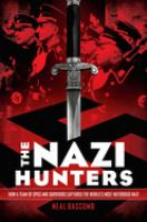 Cover image for The Nazi hunters : how a team of spies and survivors captured the world's most notorious Nazi