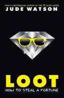Cover image for Loot : how to steal a fortune