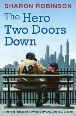 Cover image for The hero two doors down : based on the true story of friendship between a boy and a baseball legend