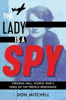 Cover image for The lady is a spy : Virginia Hall, World War II hero of the French resistance