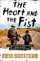Cover image for The heart and the fist : the education of a humanitarian, the making of a Navy SEAL