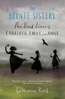 Cover image for The Brontë sisters : the brief lives of Charlotte, Emily, and Anne