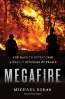Cover image for Megafire : the race to extinguish a deadly epidemic of flame