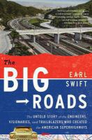 Cover image for The big roads : the untold story of the engineers, visionaries, and trailblazers who created the American superhighways