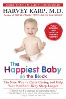 Cover image for The happiest baby on the block : the new way to calm crying and help your newborn baby sleep longer