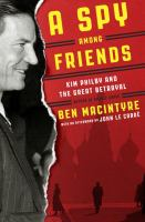 Cover image for A spy among friends : Kim Philby and the great betrayal