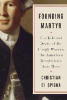 Cover image for Founding martyr : the life and death of Dr. Joseph Warren, the American Revolution's lost hero