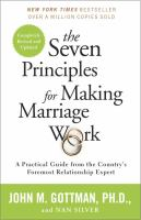 Cover image for The seven principles for making marriage work : a practical guide from the country's foremost relationship expert
