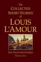 Cover image for The collected short stories of Louis L'Amour : the frontier stories : volume one