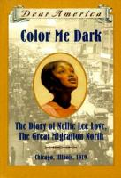 Cover image for Color me dark : the diary of Nellie Lee Love, the great migration North