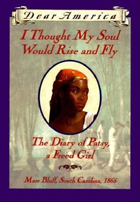 Cover image for I thought my soul would rise and fly : the diary of Patsy, a freed girl