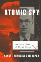 Cover image for Atomic Spy : The Dark Lives of Klaus Fuchs