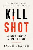 Cover image for Kill shot : a shadow industry, a deadly disease