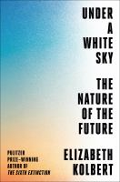Cover image for Under a white sky : the nature of the future