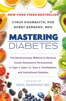 Cover image for Mastering diabetes : the revolutionary method to reverse insulin resistance permanently in type 1, type 1.5, type 2, prediabetes, and gestational diabetes