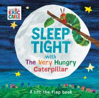 Cover image for Sleep tight with the very hungry caterpillar : a lift-the-flap book