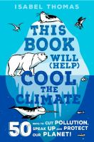 Cover image for This book will (help) cool the climate : 50 ways to cut pollution and protect our planet!