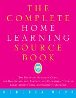 Cover image for The complete home learning sourcebook : the essential resource guide for homeschoolers, parents, and educators covering every subject from arithmetic to zoology